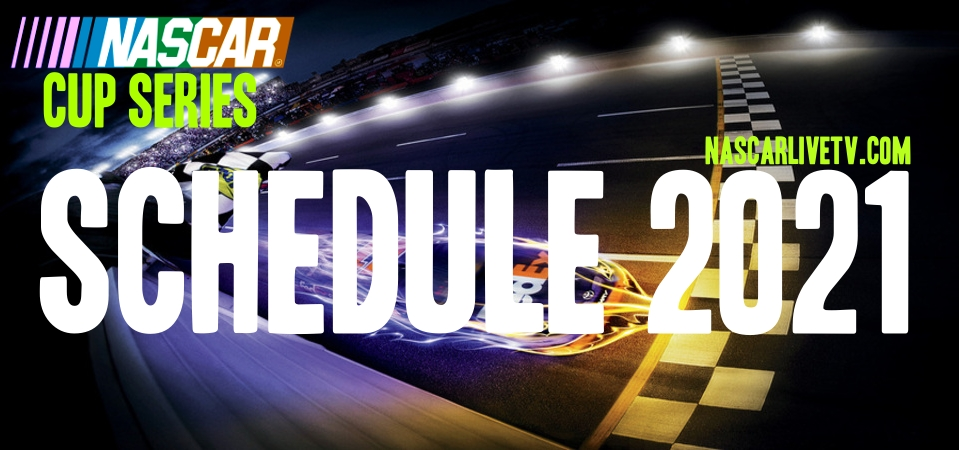 NASCAR Cup Series 2021 Schedule Revealed
