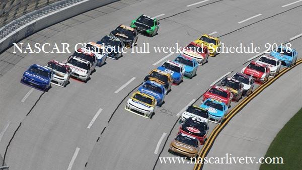 NASCAR Charlotte full weekend Schedule 2018