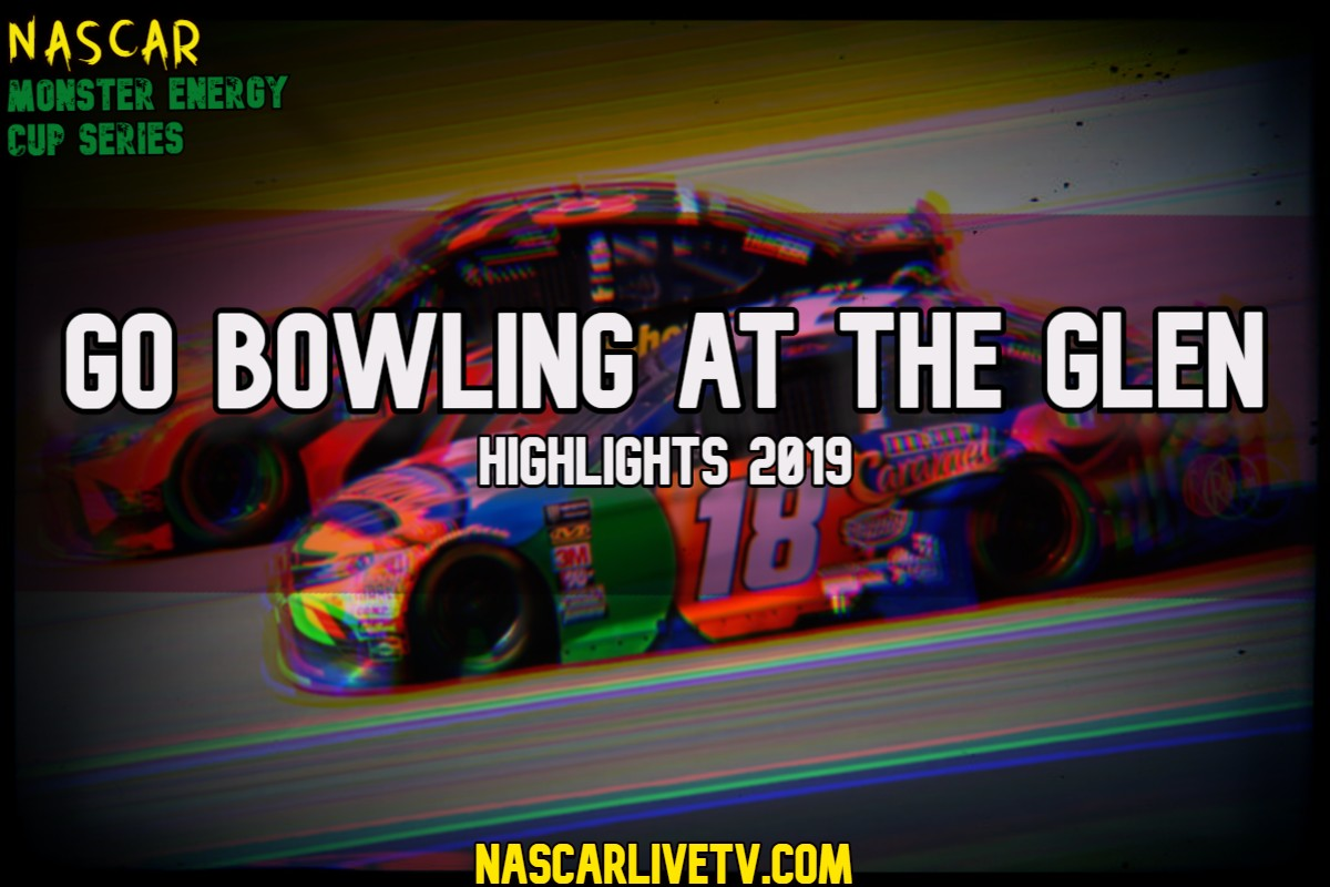 Go Bowling at The Glen NASCAR Highlights 2019